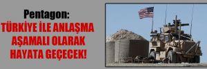 Pentagon: Türkiye ile anlaşma aşamalı olarak hayata geçecek!