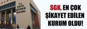 SGK, en çok şikayet edilen kurum oldu!
