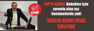 CHP'li Bülbül: Bebekler için zorunlu olan aşı hastanelerde yok!