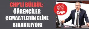 CHP'li Bülbül: Öğrenciler cemaatlerin eline bırakılıyor!