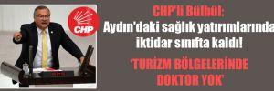 CHP'li Bülbül: Aydın'daki sağlık yatırımlarında iktidar sınıfta kaldı!