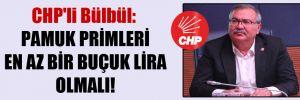 CHP'li Bülbül: Pamuk primleri en az bir buçuk lira olmalı!