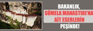 Bakanlık, Sümela Manastırı'na ait eserlerin peşinde!