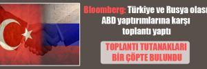 Bloomberg: Türkiye ve Rusya olası ABD yaptırımlarına karşı toplantı yaptı