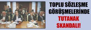 Toplu sözleşme görüşmelerinde tutanak skandalı!