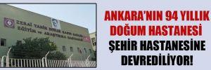 Ankara'nın 94 yıllık doğum hastanesi şehir hastanesine devrediliyor!