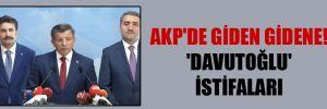 AKP'de giden gidene! 'Davutoğlu' istifaları