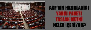 AKP'nin hazırladığı yargı paketi taslak metni neler içeriyor?