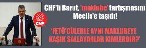 CHP'li Barut, 'maklube' tartışmasını Meclis'e taşıdı!