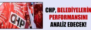 CHP, belediyelerin performansını analiz edecek!