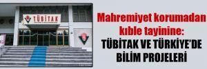 Mahremiyet korumadan kıble tayinine: TÜBİTAK ve Türkiye'de bilim projeleri