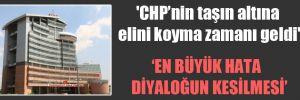 'CHP'nin taşın altına elini koyma zamanı geldi'