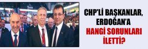 CHP'li başkanlar, Erdoğan'a hangi sorunları iletti!