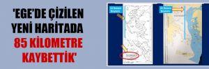 'Ege'de çizilen yeni haritada 85 kilometre kaybettik'