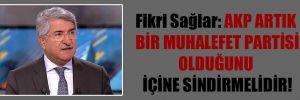 Fikri Sağlar: AKP artık bir muhalefet partisi olduğunu içine sindirmelidir!