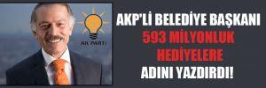 AKP'li belediye başkanı 593 milyonluk hediyelere adını yazdırdı!