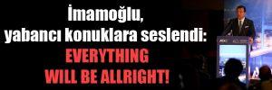 İmamoğlu, yabancı konuklara seslendi: Everything will be allright!