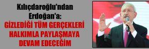 Kılıçdaroğlu'ndan Erdoğan'a: Gizlediği tüm gerçekleri halkımla paylaşmaya devam edeceğim