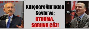 Kılıçdaroğlu'ndan Soylu'ya: Oturma, sorunu çöz!