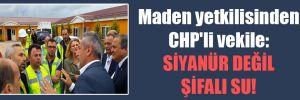 Maden yetkilisinden CHP'li vekile: Siyanür değil şifalı su!