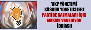 'AKP yönetimi küskün yöneticilere partide kalmaları için makam vadediyor' iddiası!