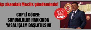 Aşı skandalı Meclis gündeminde! CHP'li Göker: Sorumlular hakkında yasal işlem başlatılsın!