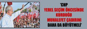 'CHP yerel seçim öncesinde kurduğu muhalefet çadırını daha da büyütmeli'