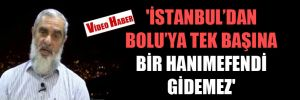 'İstanbul'dan Bolu'ya tek başına bir hanımefendi gidemez'