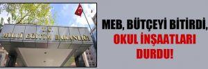 MEB, bütçeyi bitirdi okul inşaatları durdu!