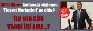 CHP'li Gürer: Açılacağı söylenen 'Ticaret Merkezleri' ne oldu?