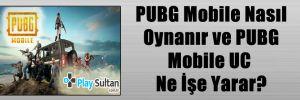 PUBG Mobile Nasıl Oynanır ve PUBG Mobile UC Ne İşe Yarar?