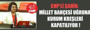 CHP'li Şahin: Millet bahçesi uğruna kurum kreşleri kapatılıyor!