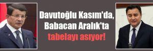 Davutoğlu Kasım'da, Babacan Aralık'ta tabelayı asıyor!