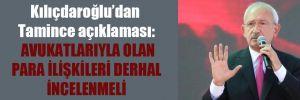 Kılıçdaroğlu'dan Tamince açıklaması: Avukatlarıyla olan para ilişkileri derhal incelenmeli