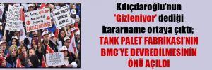 Kılıçdaroğlu'nun 'Gizleniyor' dediği kararname ortaya çıktı; Tank Palet Fabrikası'nın BMC'ye devredilmesinin önü açıldı