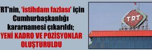 TRT'nin, 'istihdam fazlası' için Cumhurbaşkanlığı kararnamesi çıkarıldı; yeni kadro ve pozisyonlar oluşturuldu