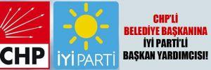 CHP'li belediye başkanına İYİ Parti'li başkan yardımcısı!