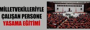 Milletvekilleriyle çalışan personele yasama eğitimi