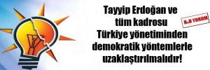 Tayyip Erdoğan ve tüm kadrosu Türkiye yönetiminden demokratik yöntemlerle uzaklaştırılmalıdır!