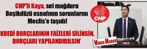 CHP'li Kaya, sel mağduru Beşikdüzü esnafının sorunlarını Meclis'e taşıdı!