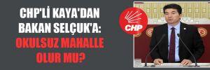 CHP'li Kaya'dan Bakan Selçuk'a: Okulsuz mahalle olur mu?
