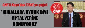 CHP'li Kaya'dan TİSKİ'ye çağrı! 'Kurallara uyduk diye aptal yerine konuyoruz'