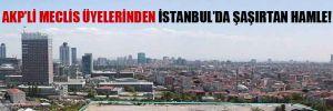 AKP'li meclis üyelerinden İstanbul'da şaşırtan hamle!