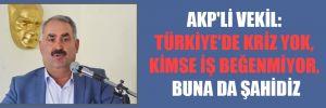 AKP'li vekil: Türkiye'de kriz yok, kimse iş beğenmiyor, buna da şahidiz