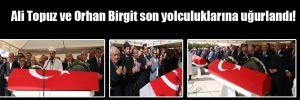 Ali Topuz ve Orhan Birgit son yolculuklarına uğurlandı!