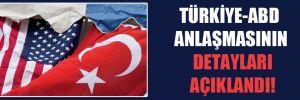 Türkiye-ABD anlaşmasının detayları açıklandı!