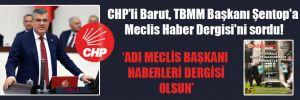 CHP'li Barut, TBMM Başkanı Şentop'a Meclis Haber Dergisi'ni sordu!