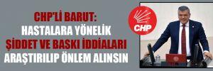 CHP'li Barut: Hastalara yönelik şiddet ve baskı iddiaları araştırılıp önlem alınsın