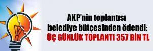 AKP'nin toplantısı belediye bütçesinden ödendi: Üç günlük toplantı 357 bin TL