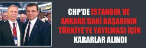 CHP'de İstanbul ve Ankara'daki başarının Türkiye'ye yayılması için kararlar alındı